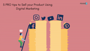 5 PRO tips to Sell your Product Using Digital Marketing
