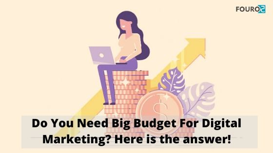 Do You Need Big Budget For Digital Marketing? Here is the answer!